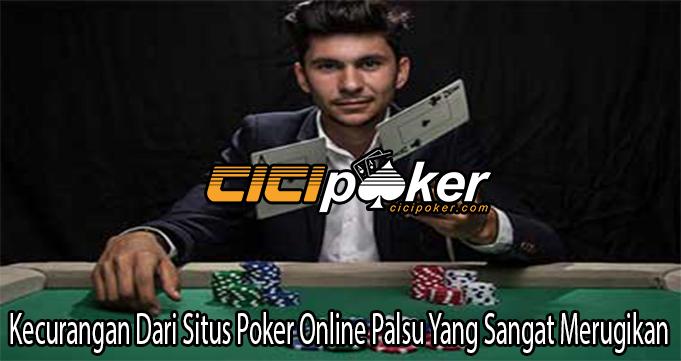 Kecurangan Dari Situs Poker Online Palsu Yang Sangat Merugikan