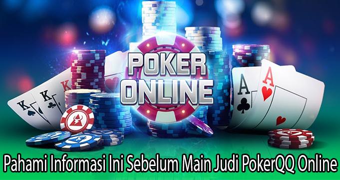 Pahami Informasi Ini Sebelum Main Judi PokerQQ Online