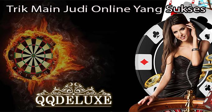 Trik Main Judi Online Yang Sukses