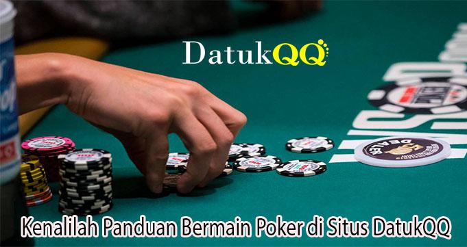 Kenalilah Panduan Bermain Poker di Situs DatukQQ